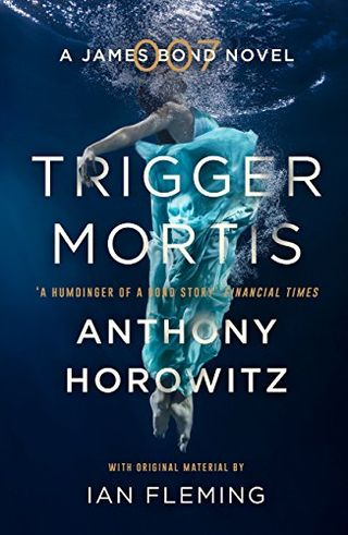 Trigger Mortis by Anthony Horowitz (with original material by Ian Fleming)